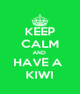 KEEP CALM AND  HAVE A  KIWI - Personalised Poster A4 size