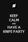 KEEP CALM AND HAVE A KNIFE PARTY - Personalised Poster A4 size