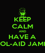 KEEP CALM AND HAVE A KOOL-AID JAMMA - Personalised Poster A4 size