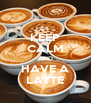KEEP CALM AND HAVE A LATTE - Personalised Poster A4 size