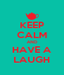 KEEP CALM AND HAVE A LAUGH - Personalised Poster A4 size