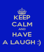 KEEP CALM AND HAVE A LAUGH :) - Personalised Poster A4 size