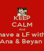 KEEP CALM And have a LF with Ana & Beyan  - Personalised Poster A4 size