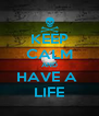 KEEP CALM AND HAVE A  LIFE - Personalised Poster A4 size