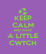 KEEP CALM AND HAVE A LITTLE CWTCH - Personalised Poster A4 size