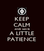 KEEP CALM AND HAVE A LITTLE PATIENCE - Personalised Poster A4 size