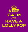 KEEP CALM AND  HAVE A LOLLYPOP - Personalised Poster A4 size