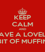 KEEP CALM AND HAVE A LOVELY BIT OF MUFFIN - Personalised Poster A4 size