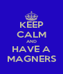 KEEP CALM AND HAVE A MAGNERS - Personalised Poster A4 size