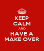KEEP CALM AND HAVE A MAKE OVER - Personalised Poster A4 size