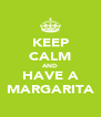KEEP CALM AND HAVE A MARGARITA - Personalised Poster A4 size
