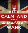 KEEP CALM  AND HAVE A MASSIVE WANK - Personalised Poster A4 size