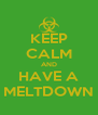 KEEP CALM AND HAVE A MELTDOWN - Personalised Poster A4 size