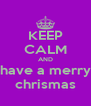 KEEP CALM AND have a merry chrismas - Personalised Poster A4 size