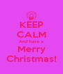 KEEP CALM And have a Merry Christmas! - Personalised Poster A4 size