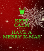 KEEP CALM AND HAVE A MERRY X-MAS - Personalised Poster A4 size
