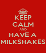 KEEP CALM AND HAVE A MILKSHAKES - Personalised Poster A4 size