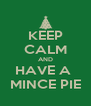 KEEP CALM AND HAVE A  MINCE PIE - Personalised Poster A4 size