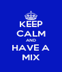 KEEP CALM AND HAVE A MIX - Personalised Poster A4 size