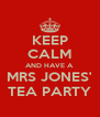 KEEP CALM AND HAVE A MRS JONES' TEA PARTY - Personalised Poster A4 size