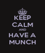 KEEP CALM AND HAVE A MUNCH - Personalised Poster A4 size