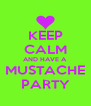 KEEP CALM AND HAVE A MUSTACHE PARTY - Personalised Poster A4 size