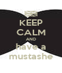 KEEP CALM AND have a mustashe - Personalised Poster A4 size