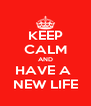 KEEP CALM AND HAVE A  NEW LIFE - Personalised Poster A4 size
