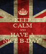KEEP CALM AND HAVE A NICE B-DAY! - Personalised Poster A4 size