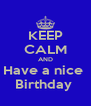 KEEP CALM AND Have a nice  Birthday  - Personalised Poster A4 size