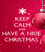 KEEP CALM AND HAVE A NICE  CHRISTMAS  - Personalised Poster A4 size