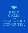 KEEP CALM AND HAVE A NICE CUP OF TEA - Personalised Poster A4 size