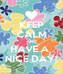 KEEP CALM AND HAVE A  NICE DAY! - Personalised Poster A4 size