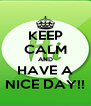 KEEP CALM AND HAVE A NICE DAY!! - Personalised Poster A4 size