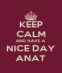 KEEP CALM AND HAVE A NICE DAY ANAT - Personalised Poster A4 size