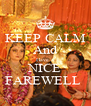 KEEP CALM And Have a NICE FAREWELL  - Personalised Poster A4 size