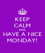 KEEP CALM AND HAVE A NICE MONDAY! - Personalised Poster A4 size