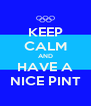 KEEP CALM AND HAVE A NICE PINT - Personalised Poster A4 size