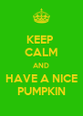 KEEP  CALM AND HAVE A NICE PUMPKIN - Personalised Poster A4 size