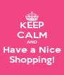 KEEP CALM AND Have a Nice Shopping! - Personalised Poster A4 size