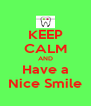 KEEP CALM AND Have a Nice Smile - Personalised Poster A4 size