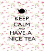 KEEP CALM AND HAVE A  NICE TEA - Personalised Poster A4 size
