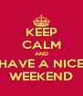 KEEP CALM AND HAVE A NICE WEEKEND - Personalised Poster A4 size