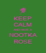 KEEP CALM AND HAVE A NOOTKA ROSE - Personalised Poster A4 size