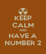 KEEP CALM AND HAVE A NUMBER 2 - Personalised Poster A4 size