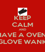 KEEP CALM AND HAVE A OVEN  GLOVE WANK - Personalised Poster A4 size