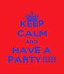 KEEP CALM AND HAVE A PARTY!!!!! - Personalised Poster A4 size
