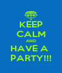 KEEP CALM AND HAVE A  PARTY!!! - Personalised Poster A4 size