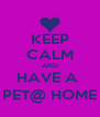 KEEP CALM AND HAVE A  PET@ HOME - Personalised Poster A4 size