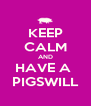 KEEP CALM AND HAVE A  PIGSWILL - Personalised Poster A4 size